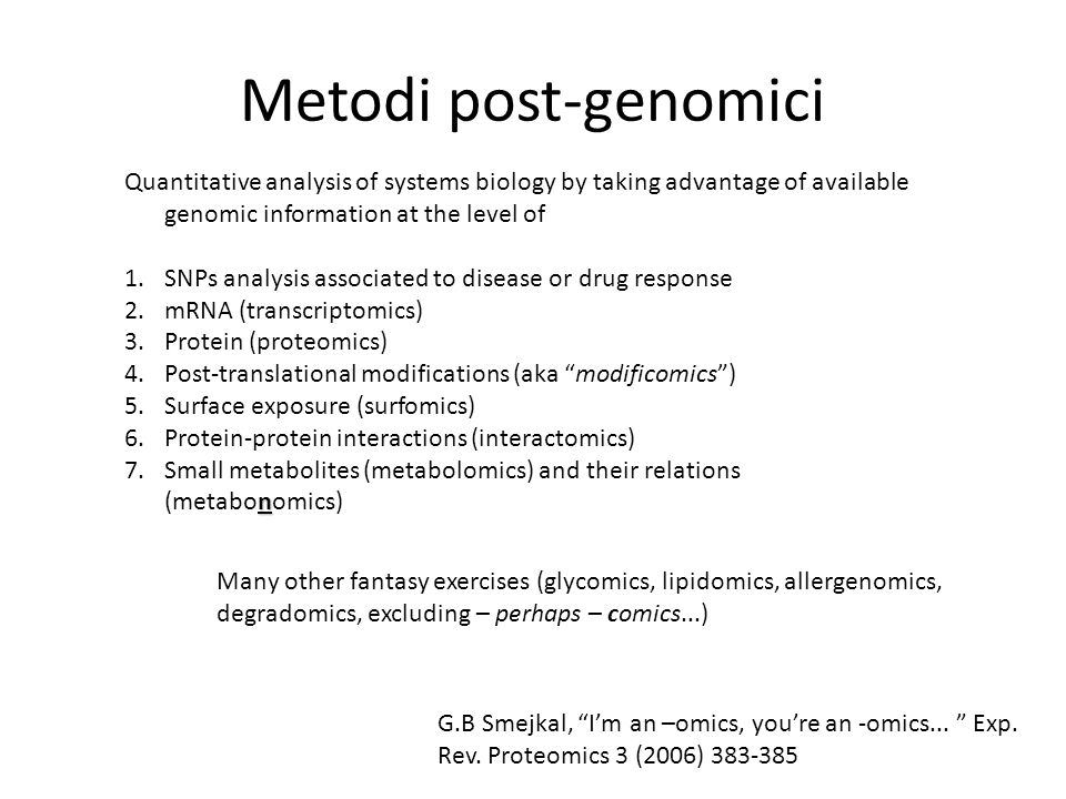 Metodi post-genomici Quantitative analysis of systems biology by taking advantage of available genomic information at the level of.