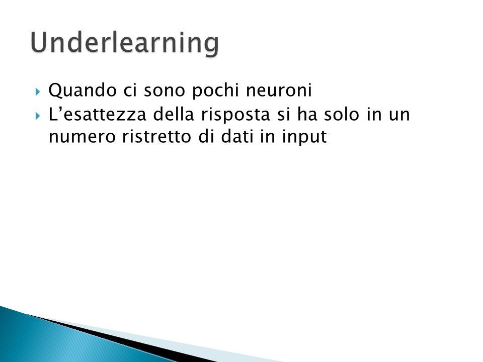 Underlearning Quando ci sono pochi neuroni