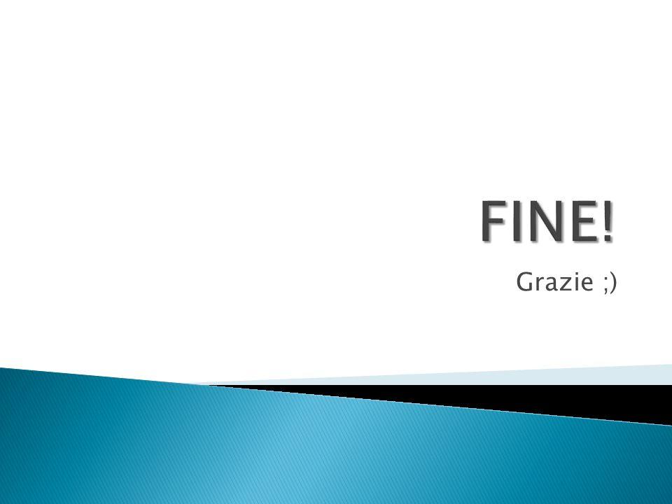 FINE! Grazie ;)
