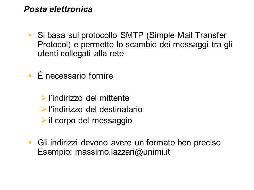 Posta elettronica Si basa sul protocollo SMTP (Simple Mail Transfer Protocol) e permette lo scambio dei messaggi tra gli utenti collegati alla rete.