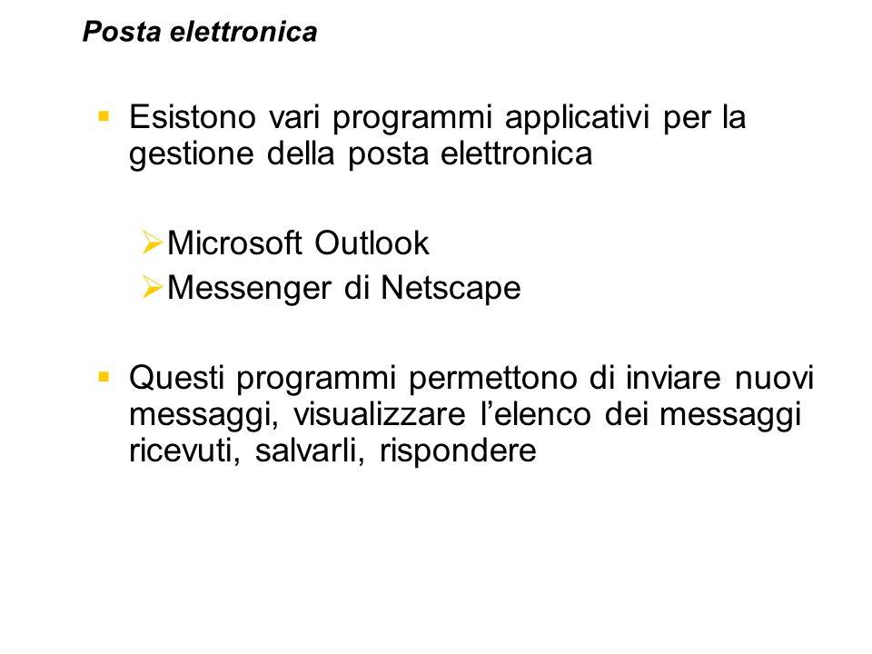 Posta elettronica Esistono vari programmi applicativi per la gestione della posta elettronica. Microsoft Outlook.