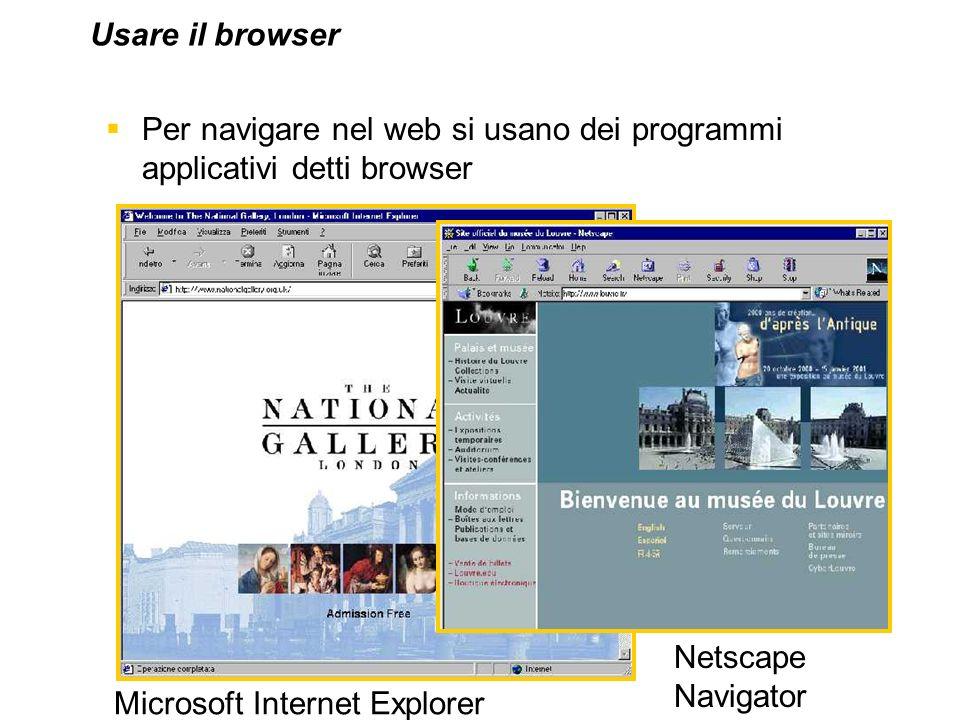 Usare il browser Per navigare nel web si usano dei programmi applicativi detti browser. Netscape Navigator.