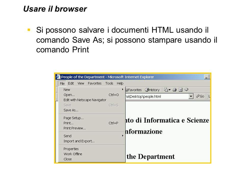 Si possono salvare i documenti HTML usando il comando Save As; si possono stampare usando il comando Print