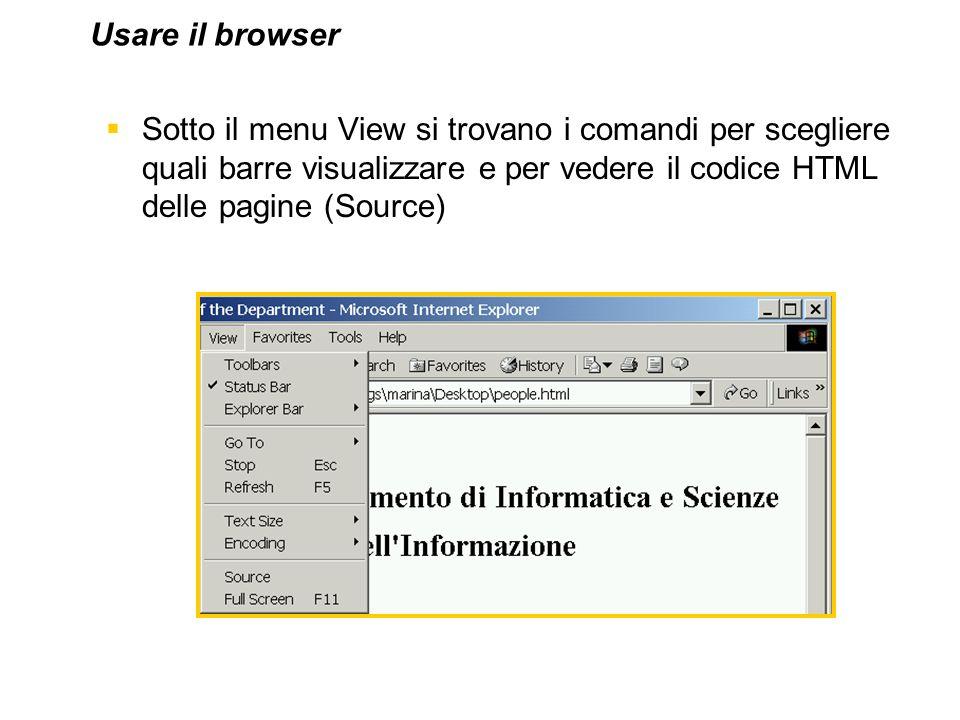 Usare il browser Sotto il menu View si trovano i comandi per scegliere quali barre visualizzare e per vedere il codice HTML delle pagine (Source)