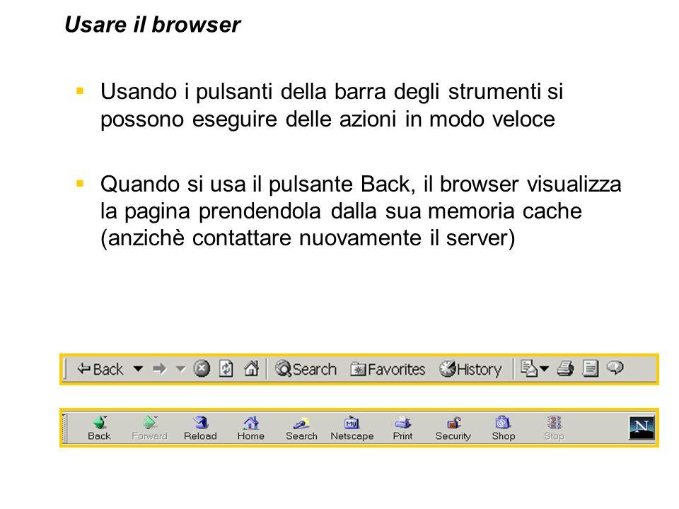 Usare il browser Usando i pulsanti della barra degli strumenti si possono eseguire delle azioni in modo veloce.