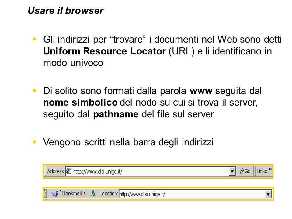 Usare il browser Gli indirizzi per trovare i documenti nel Web sono detti Uniform Resource Locator (URL) e li identificano in modo univoco.