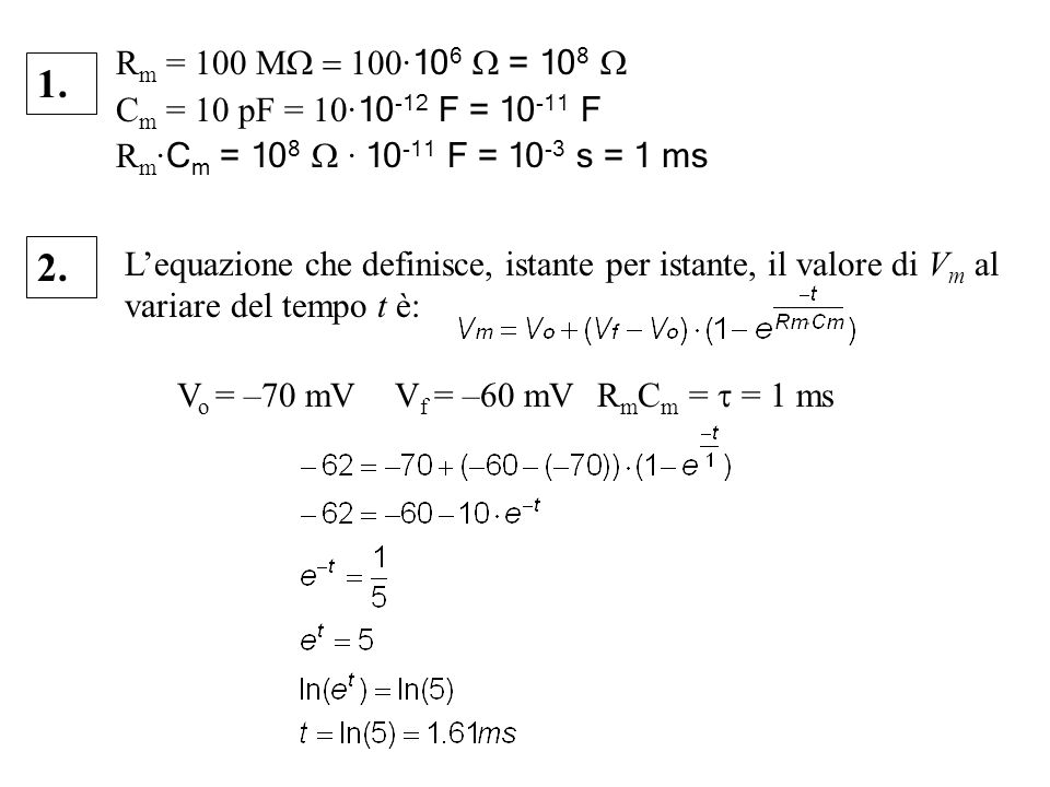 Rm = 100 MW = 100·106 W = 108 W Cm = 10 pF = 10·10-12 F = 10-11 F. Rm·Cm = 108 W · 10-11 F = 10-3 s = 1 ms.