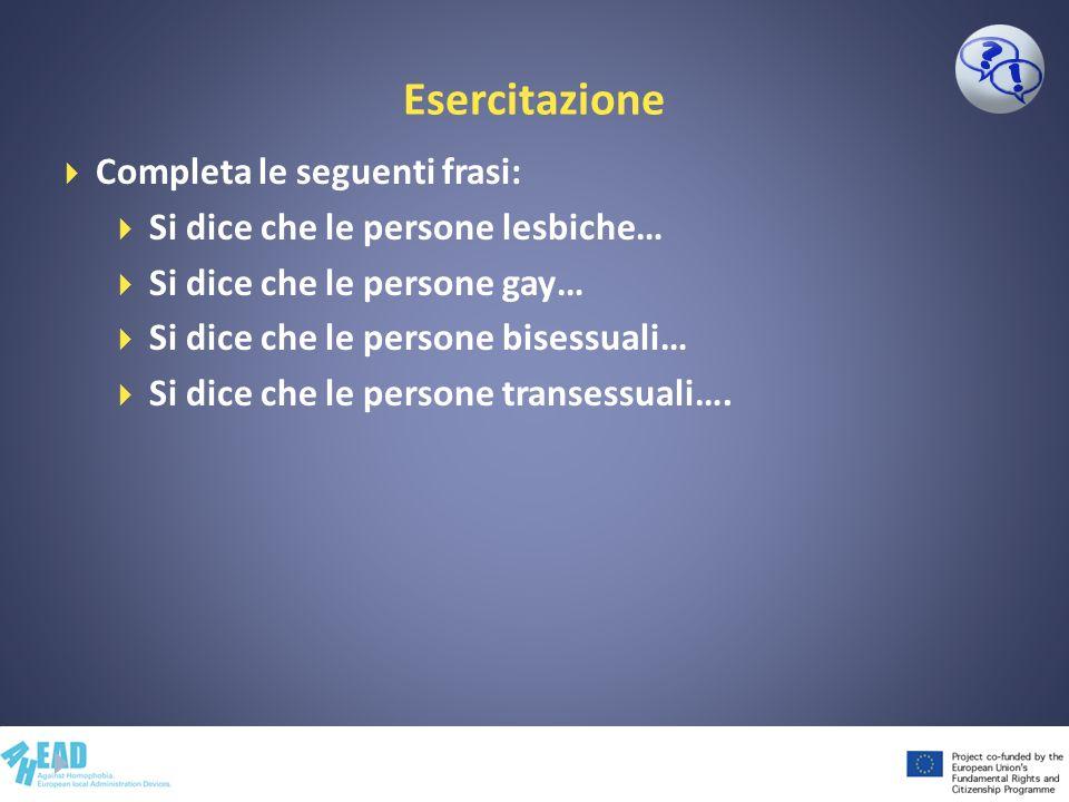 Esercitazione Completa le seguenti frasi: