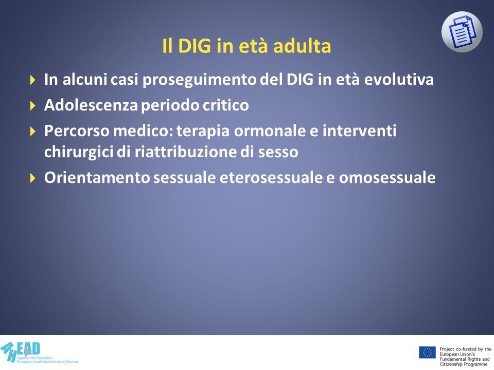 Il DIG in età adulta In alcuni casi proseguimento del DIG in età evolutiva. Adolescenza periodo critico.