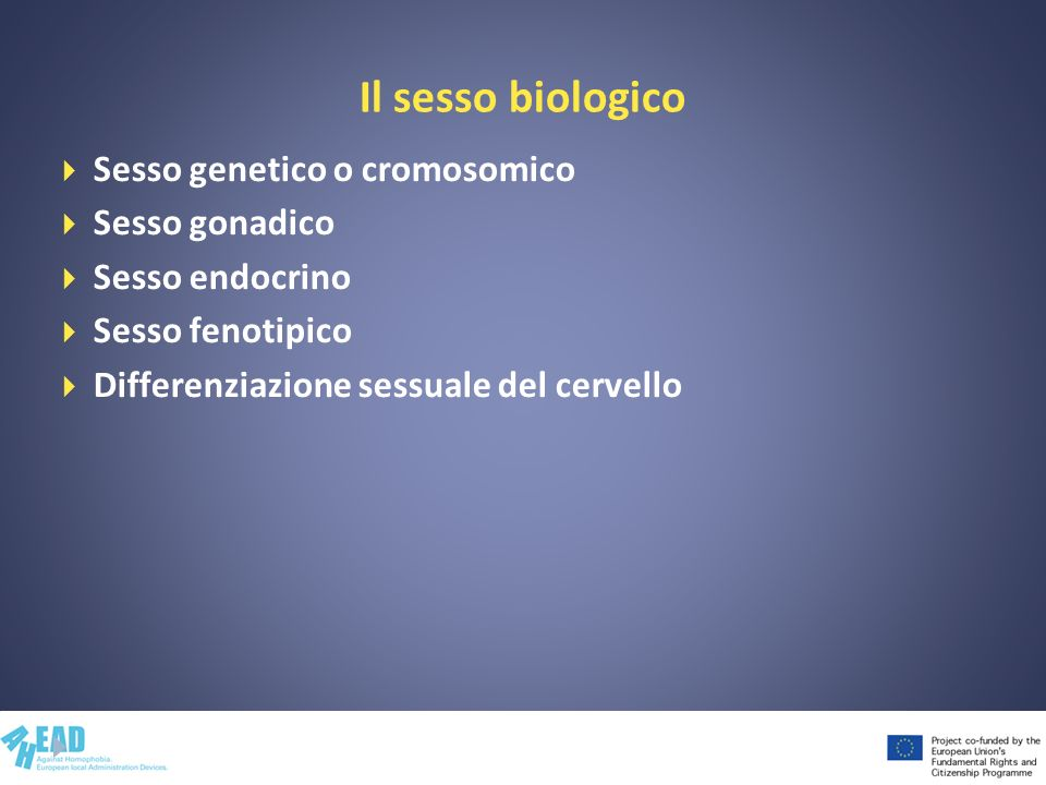 Il sesso biologico Sesso genetico o cromosomico Sesso gonadico