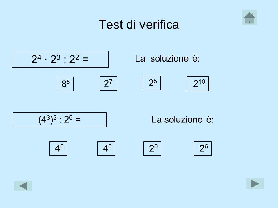Test di verifica 24 · 23 : 22 = La soluzione è: 85 27 25 210