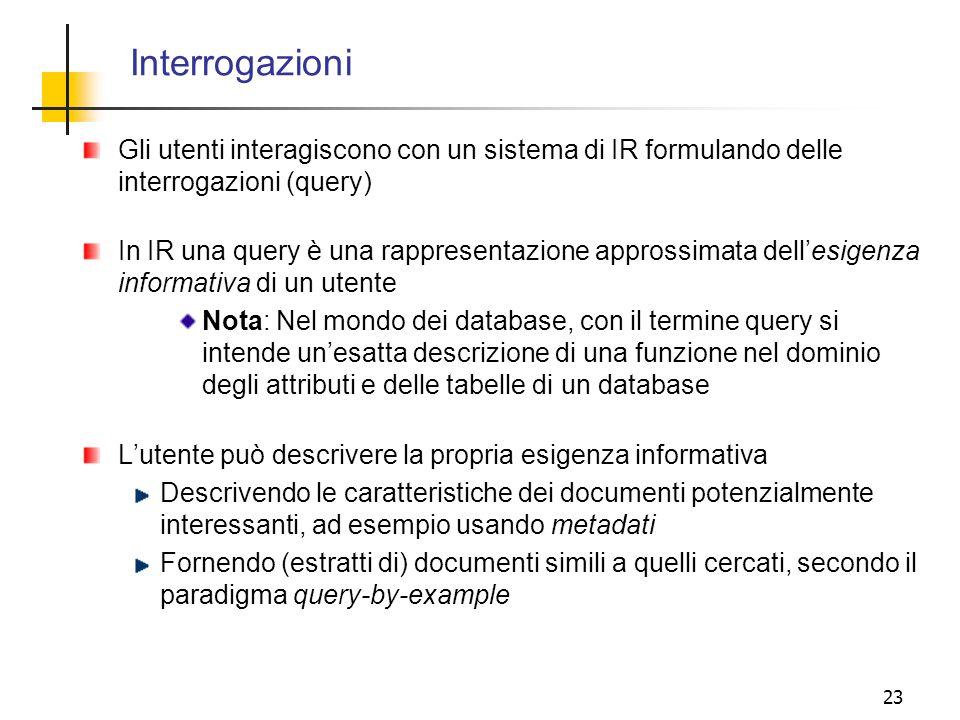 Interrogazioni Gli utenti interagiscono con un sistema di IR formulando delle interrogazioni (query)