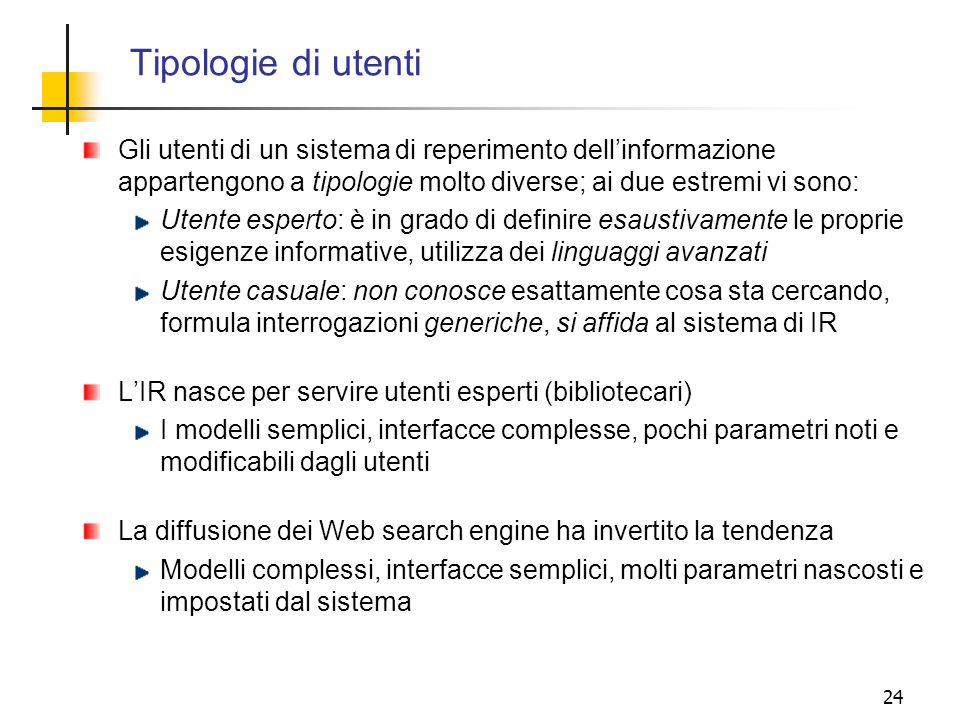 Tipologie di utenti Gli utenti di un sistema di reperimento dell'informazione appartengono a tipologie molto diverse; ai due estremi vi sono: