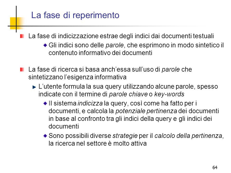 La fase di reperimento La fase di indicizzazione estrae degli indici dai documenti testuali.