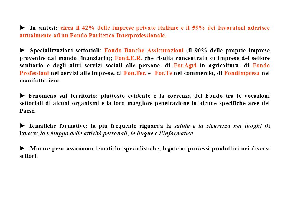 In sintesi: circa il 42% delle imprese private italiane e il 59% dei lavoratori aderisce attualmente ad un Fondo Paritetico Interprofessionale.