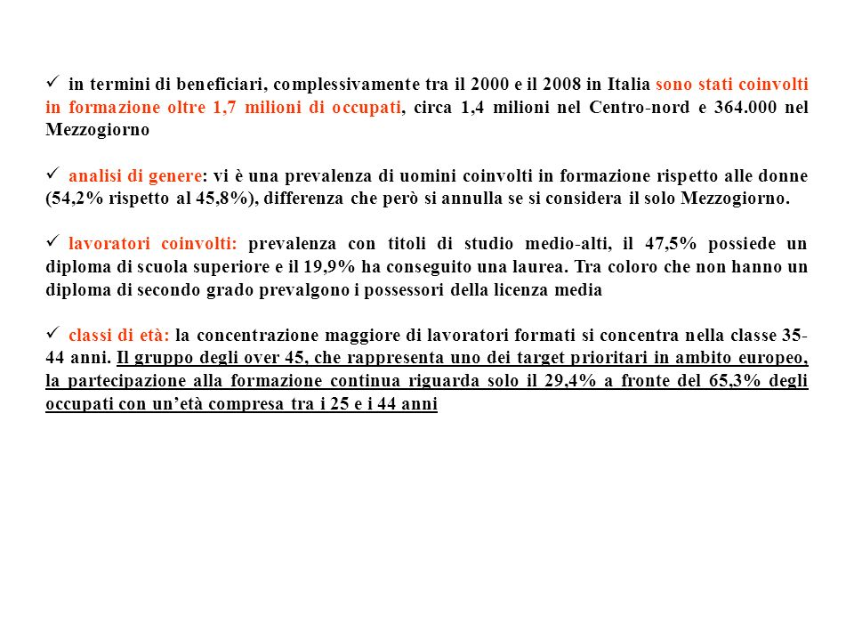 in termini di beneficiari, complessivamente tra il 2000 e il 2008 in Italia sono stati coinvolti in formazione oltre 1,7 milioni di occupati, circa 1,4 milioni nel Centro-nord e 364.000 nel Mezzogiorno