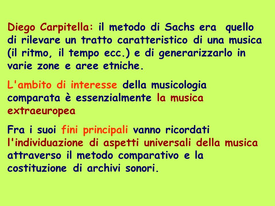 Diego Carpitella: il metodo di Sachs era quello di rilevare un tratto caratteristico di una musica (il ritmo, il tempo ecc.) e di generarizzarlo in varie zone e aree etniche.