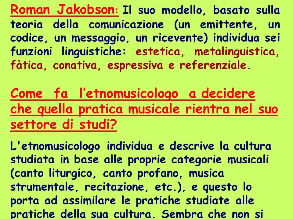 Roman Jakobson: Il suo modello, basato sulla teoria della comunicazione (un emittente, un codice, un messaggio, un ricevente) individua sei funzioni linguistiche: estetica, metalinguistica, fàtica, conativa, espressiva e referenziale.