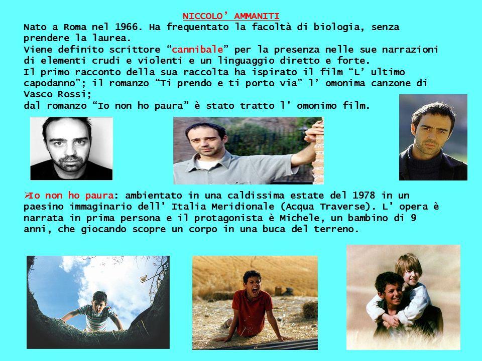 NICCOLO' AMMANITI Nato a Roma nel 1966. Ha frequentato la facoltà di biologia, senza prendere la laurea.
