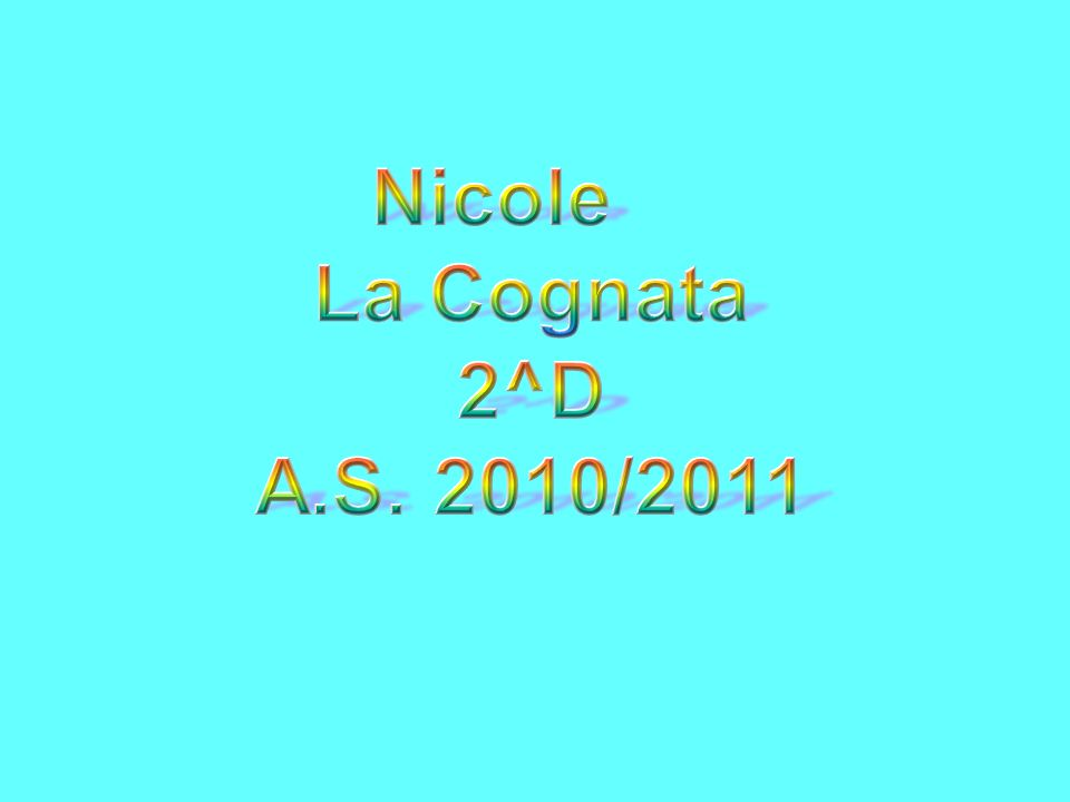Nicole La Cognata 2^D A.S. 2010/2011