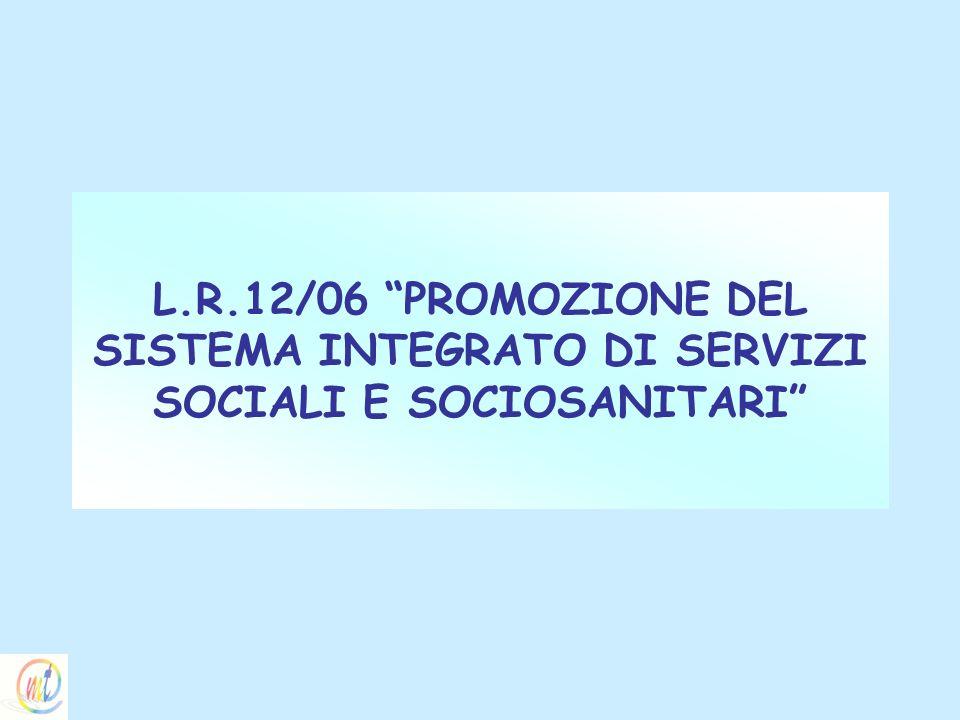 L.R.12/06 PROMOZIONE DEL SISTEMA INTEGRATO DI SERVIZI SOCIALI E SOCIOSANITARI