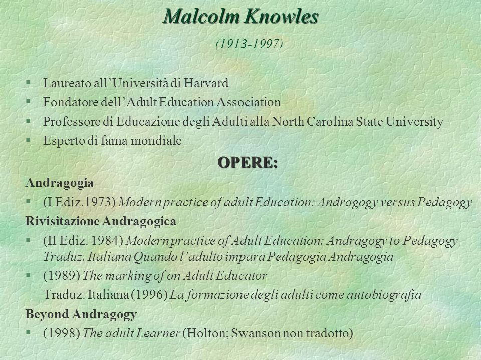 Malcolm Knowles ( ) OPERE: Laureato all'Università di Harvard