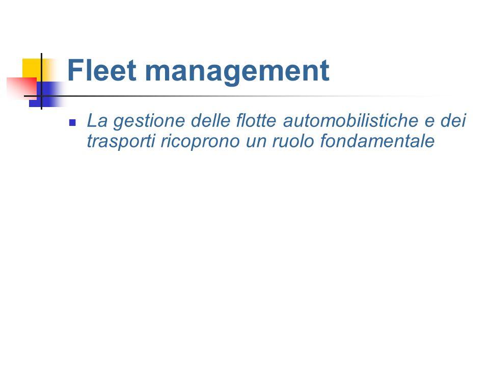 Fleet management La gestione delle flotte automobilistiche e dei trasporti ricoprono un ruolo fondamentale.