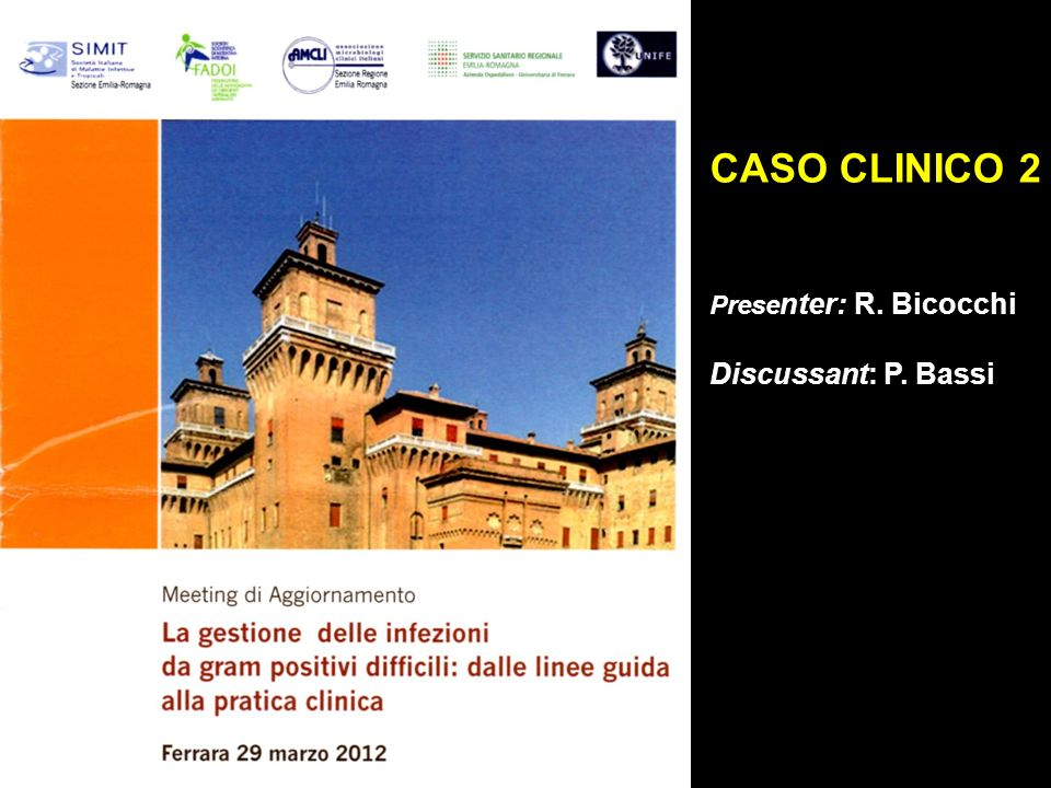 CASO CLINICO 2 Presenter: R. Bicocchi Discussant: P. Bassi