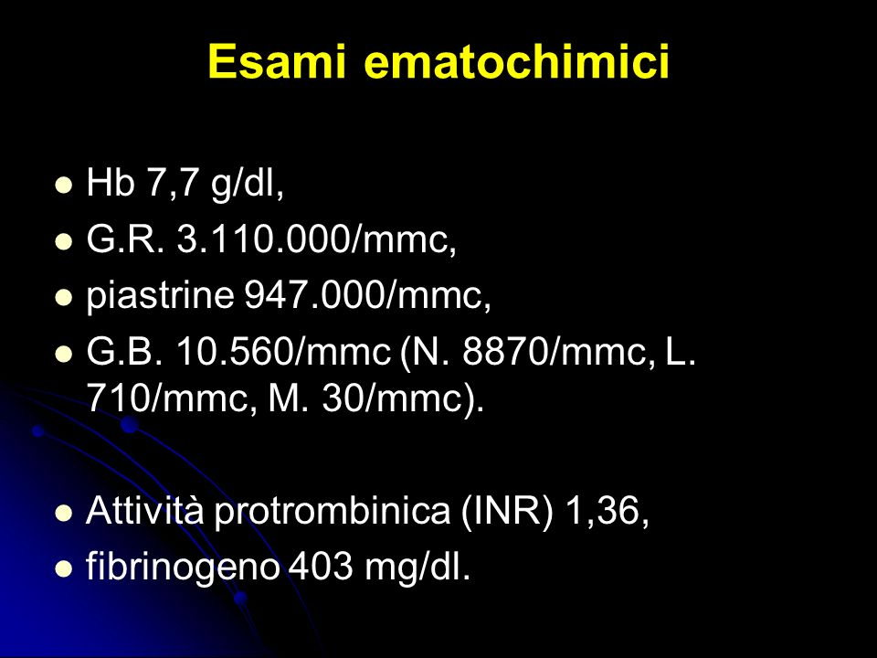Esami ematochimici Hb 7,7 g/dl, G.R. 3.110.000/mmc,