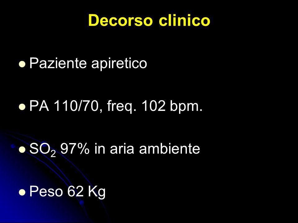 Decorso clinico Paziente apiretico PA 110/70, freq. 102 bpm.