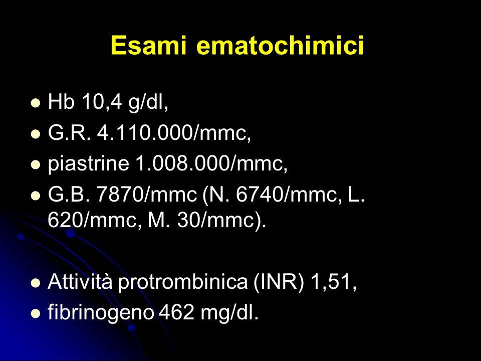 Esami ematochimici Hb 10,4 g/dl, G.R. 4.110.000/mmc,