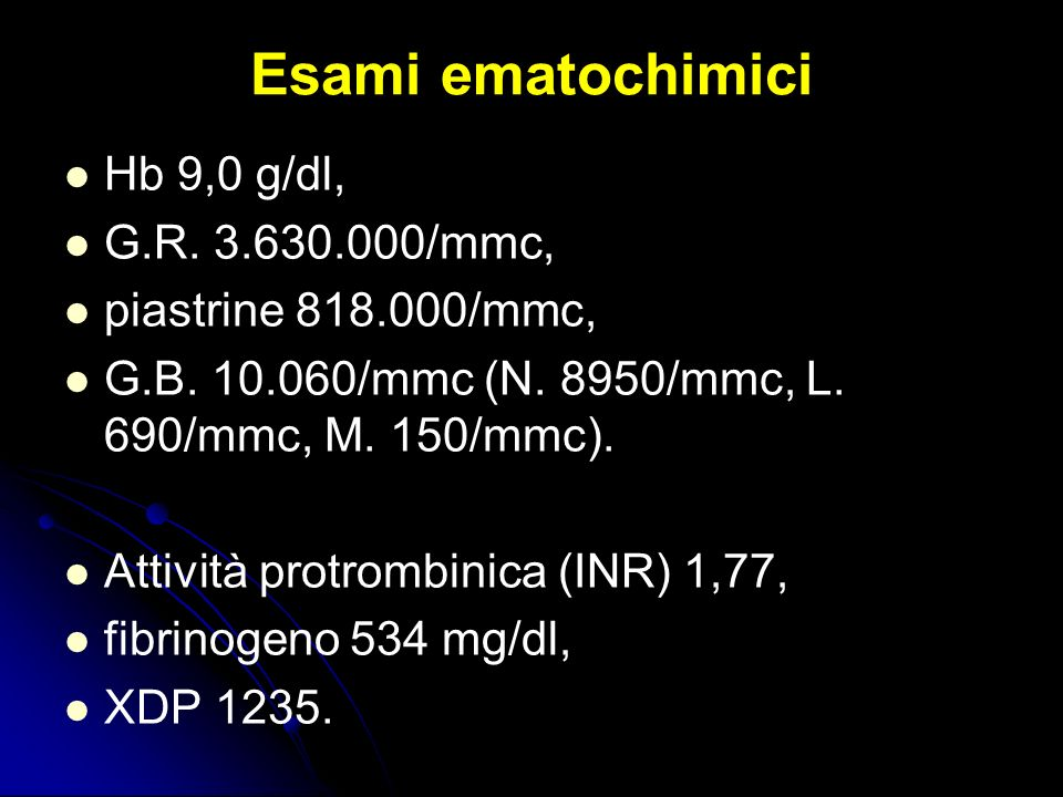 Esami ematochimici Hb 9,0 g/dl, G.R. 3.630.000/mmc,