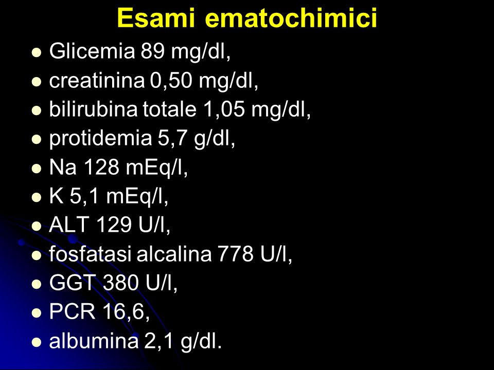 Esami ematochimici Glicemia 89 mg/dl, creatinina 0,50 mg/dl,