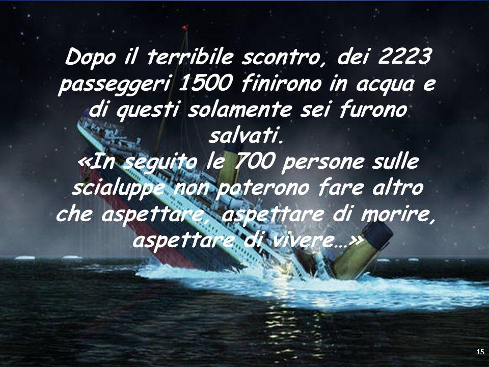 Dopo il terribile scontro, dei 2223 passeggeri 1500 finirono in acqua e di questi solamente sei furono salvati.
