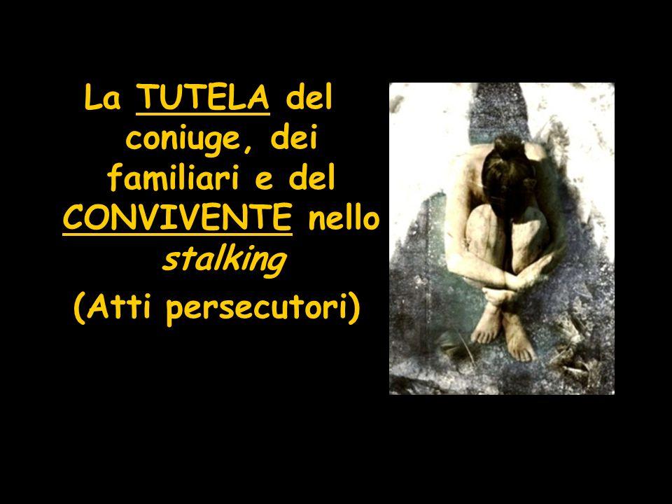 La TUTELA del coniuge, dei familiari e del CONVIVENTE nello stalking (Atti persecutori)