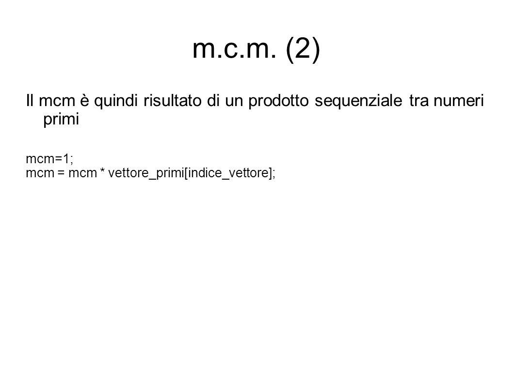 m.c.m. (2) Il mcm è quindi risultato di un prodotto sequenziale tra numeri primi.