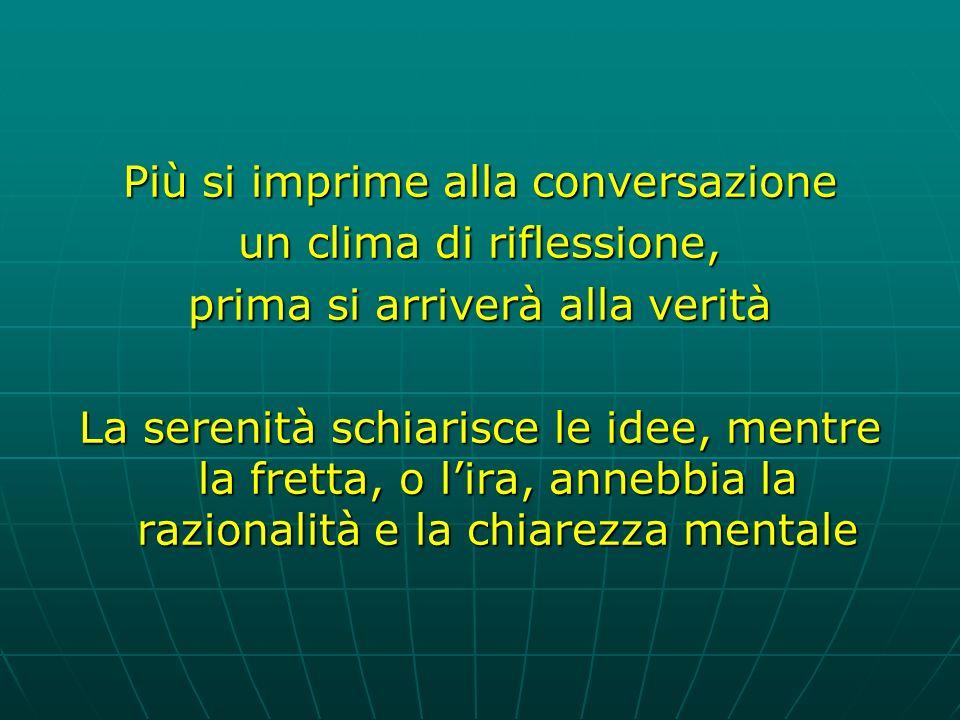 Più si imprime alla conversazione un clima di riflessione,