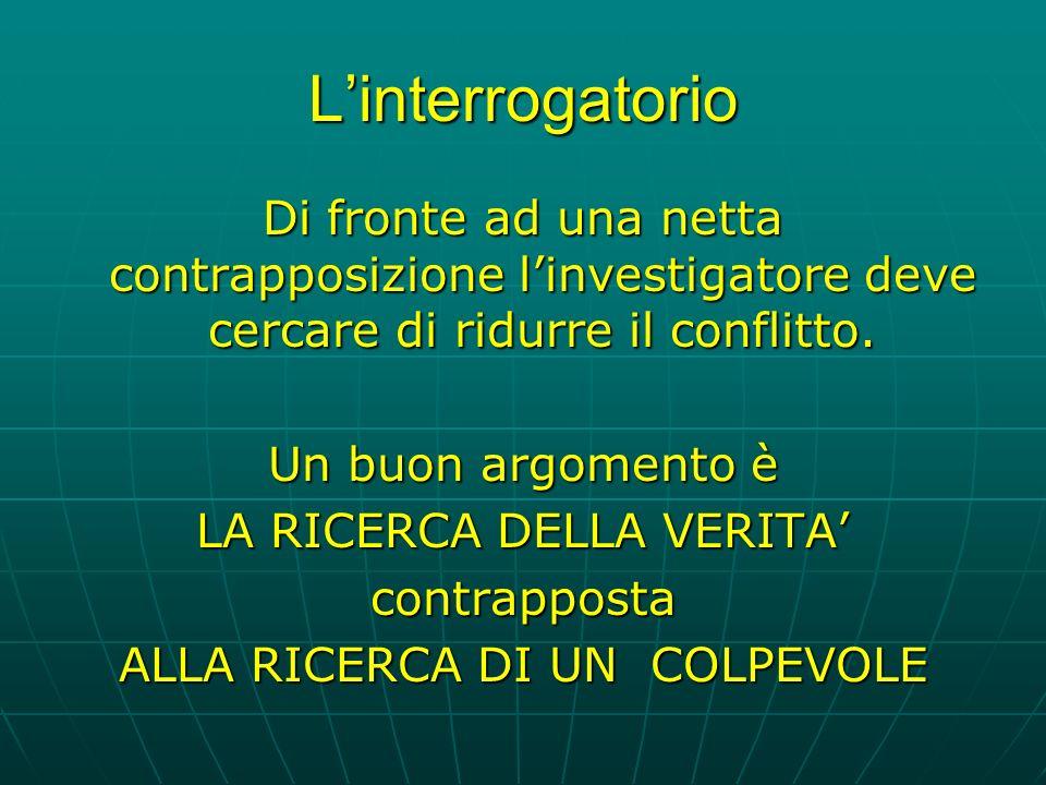 L'interrogatorio Di fronte ad una netta contrapposizione l'investigatore deve cercare di ridurre il conflitto.