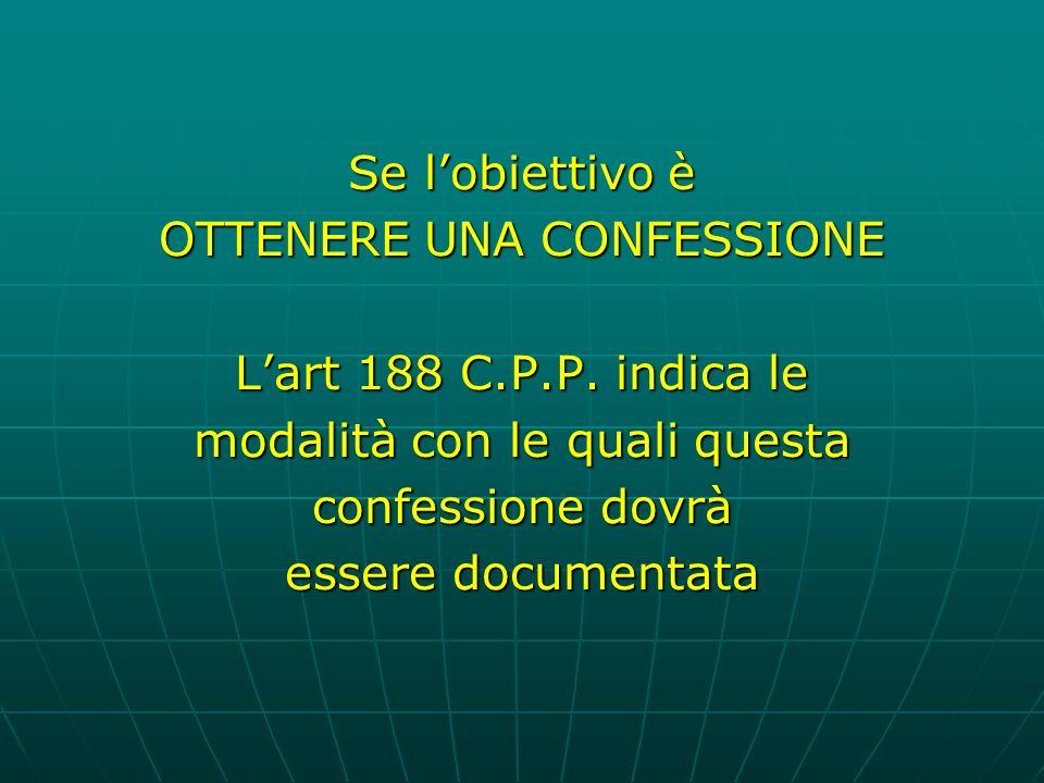 OTTENERE UNA CONFESSIONE L'art 188 C.P.P. indica le