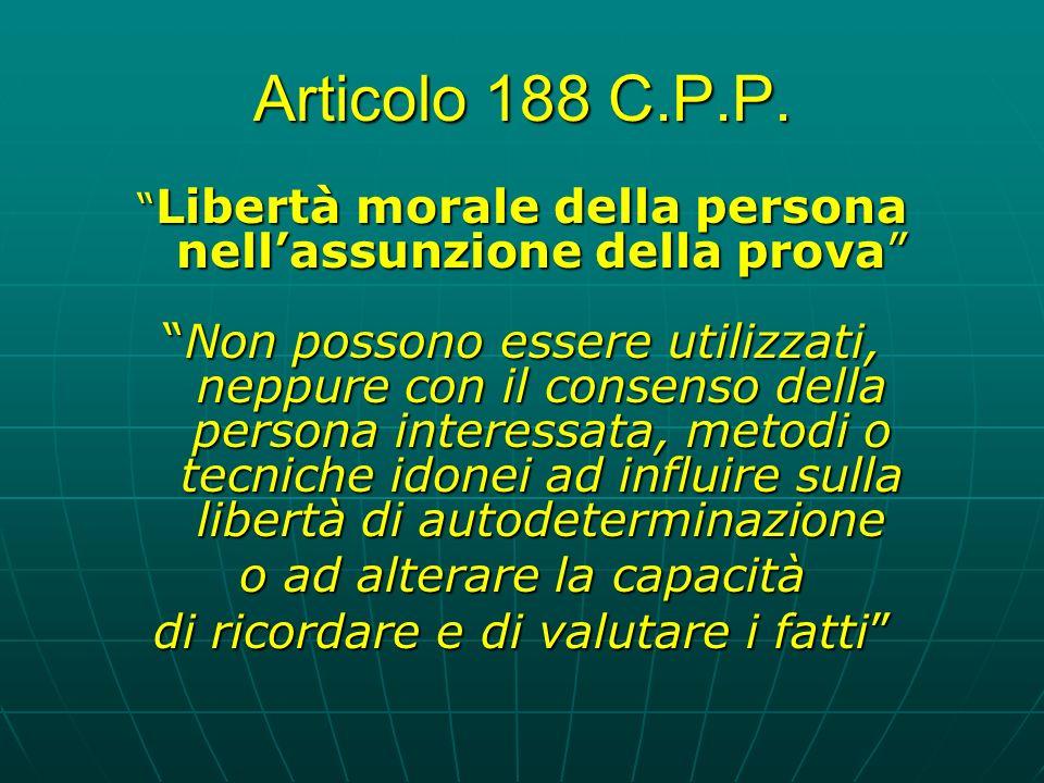 Articolo 188 C.P.P. Libertà morale della persona nell'assunzione della prova