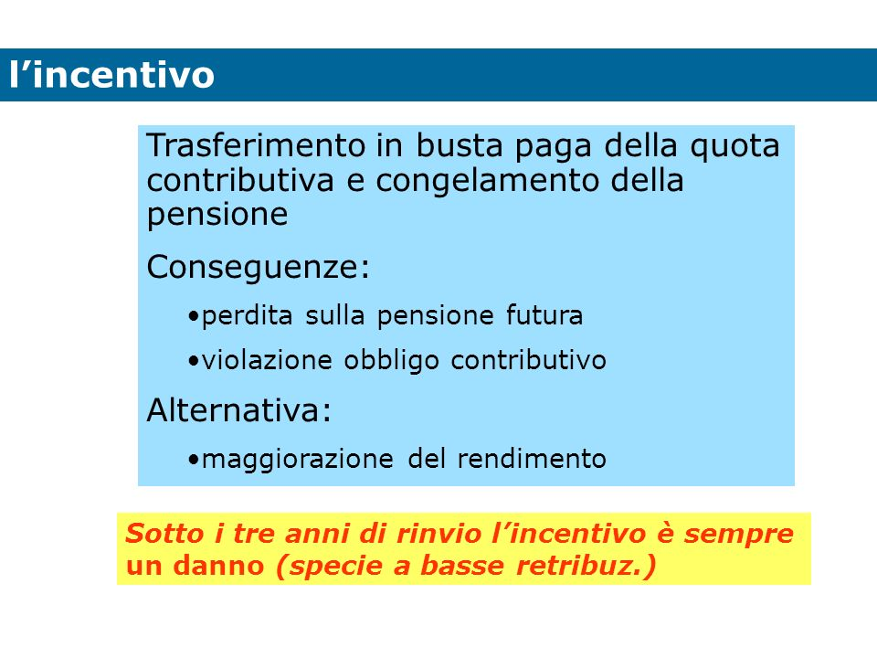 l'incentivo Trasferimento in busta paga della quota contributiva e congelamento della pensione. Conseguenze: