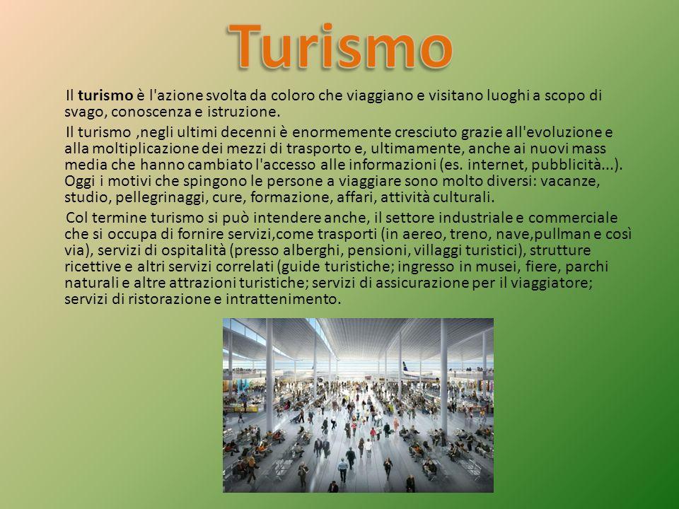 Turismo Il turismo è l azione svolta da coloro che viaggiano e visitano luoghi a scopo di svago, conoscenza e istruzione.
