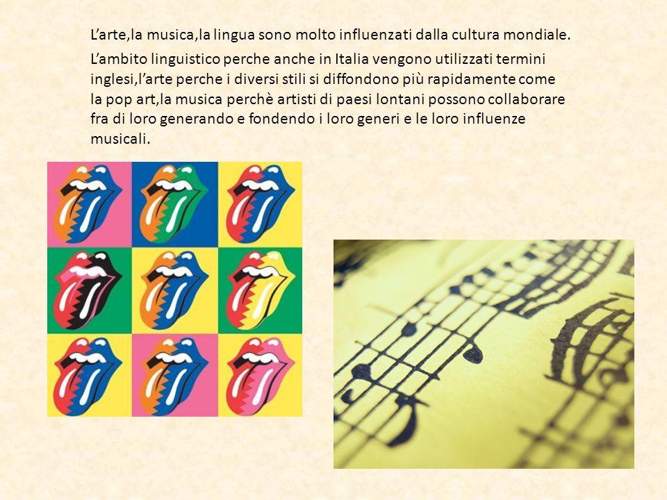 L'arte,la musica,la lingua sono molto influenzati dalla cultura mondiale.
