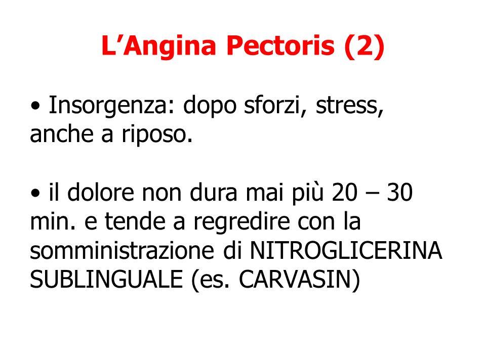 L'Angina Pectoris (2) Insorgenza: dopo sforzi, stress, anche a riposo.