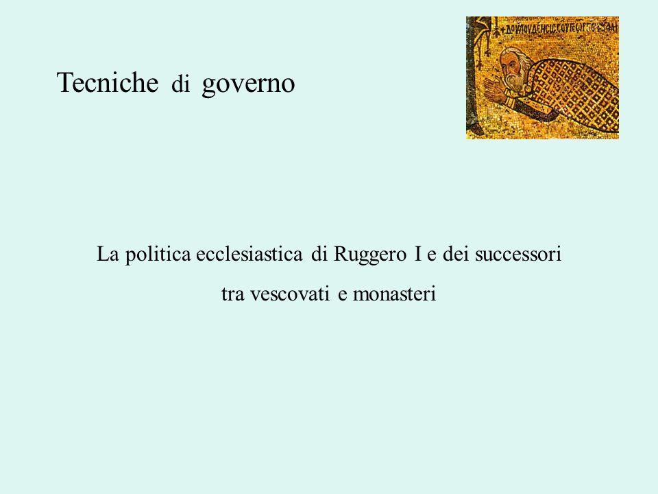 Tecniche di governo La politica ecclesiastica di Ruggero I e dei successori.