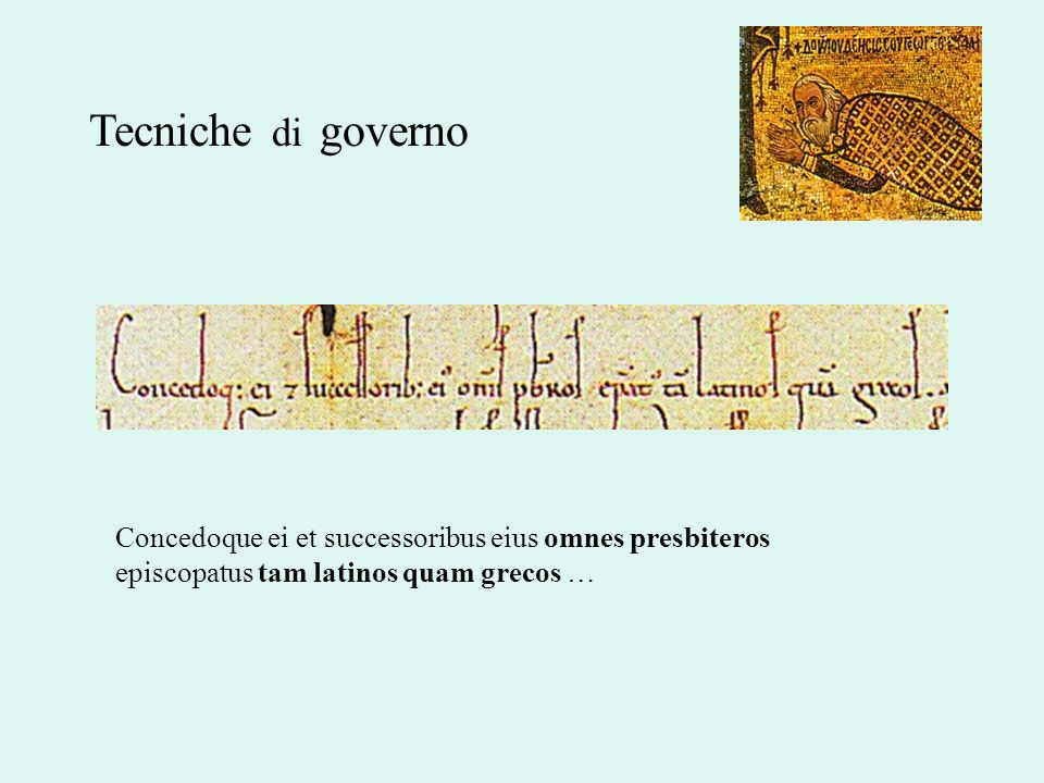Tecniche di governo Concedoque ei et successoribus eius omnes presbiteros episcopatus tam latinos quam grecos …