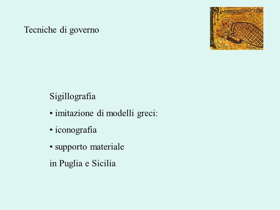 Tecniche di governo Sigillografia. imitazione di modelli greci: iconografia. supporto materiale.