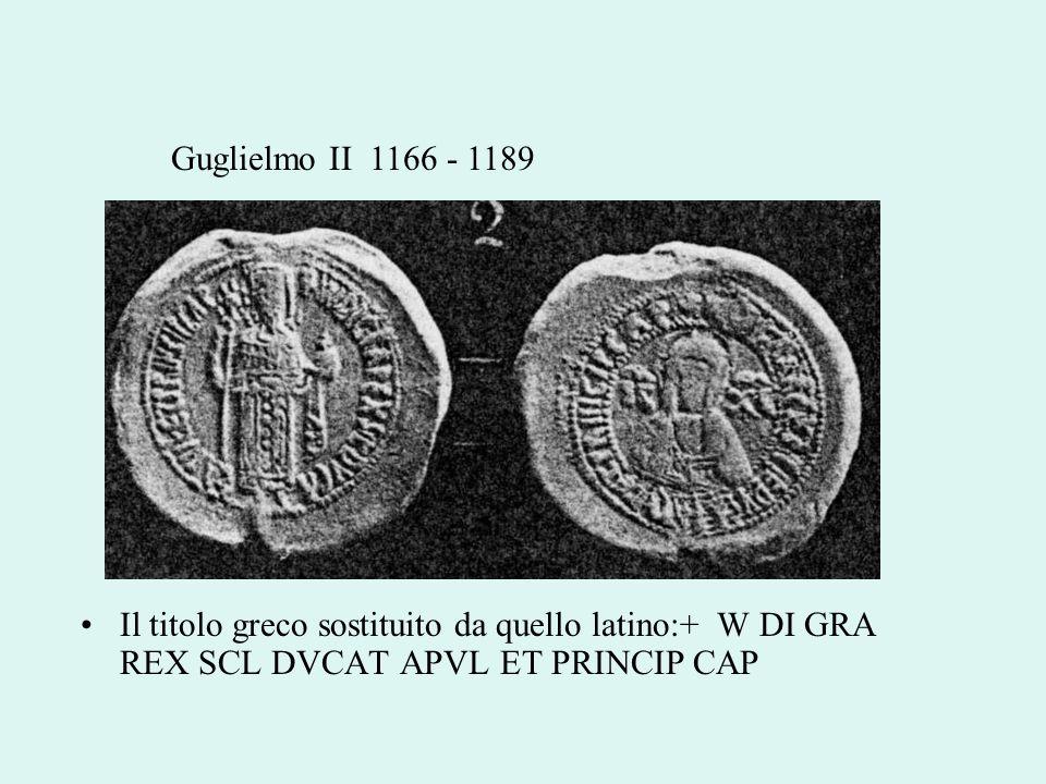Guglielmo II 1166 - 1189Il titolo greco sostituito da quello latino:+ W DI GRA REX SCL DVCAT APVL ET PRINCIP CAP.