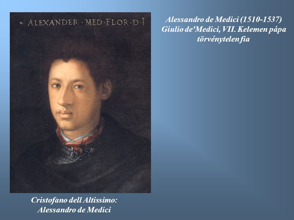 Alessandro de Medici (1510-1537) Giulio de Medici, VII. Kelemen pápa