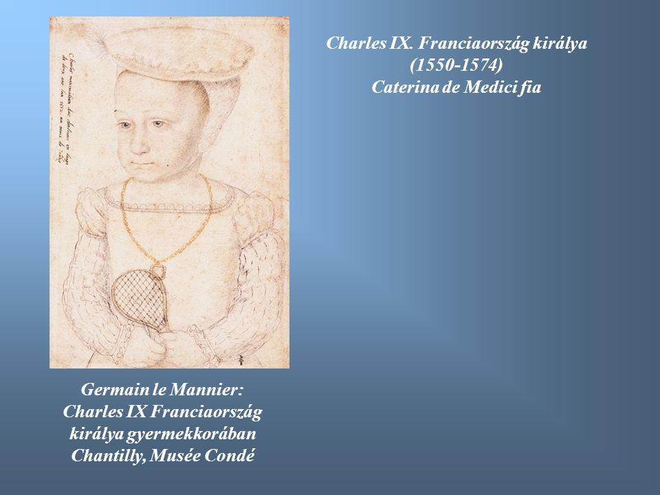Charles IX. Franciaország királya (1550-1574) Caterina de Medici fia